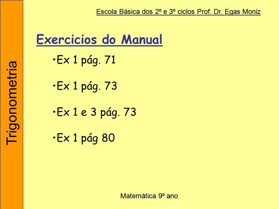 Trigonometria Escola Básica dos 2º e 3º ciclos Prof. Dr. Egas Moniz Matemática 9º ano Trigonometria Matemática 9º ano Escola Básica dos 2º e 3º ciclos