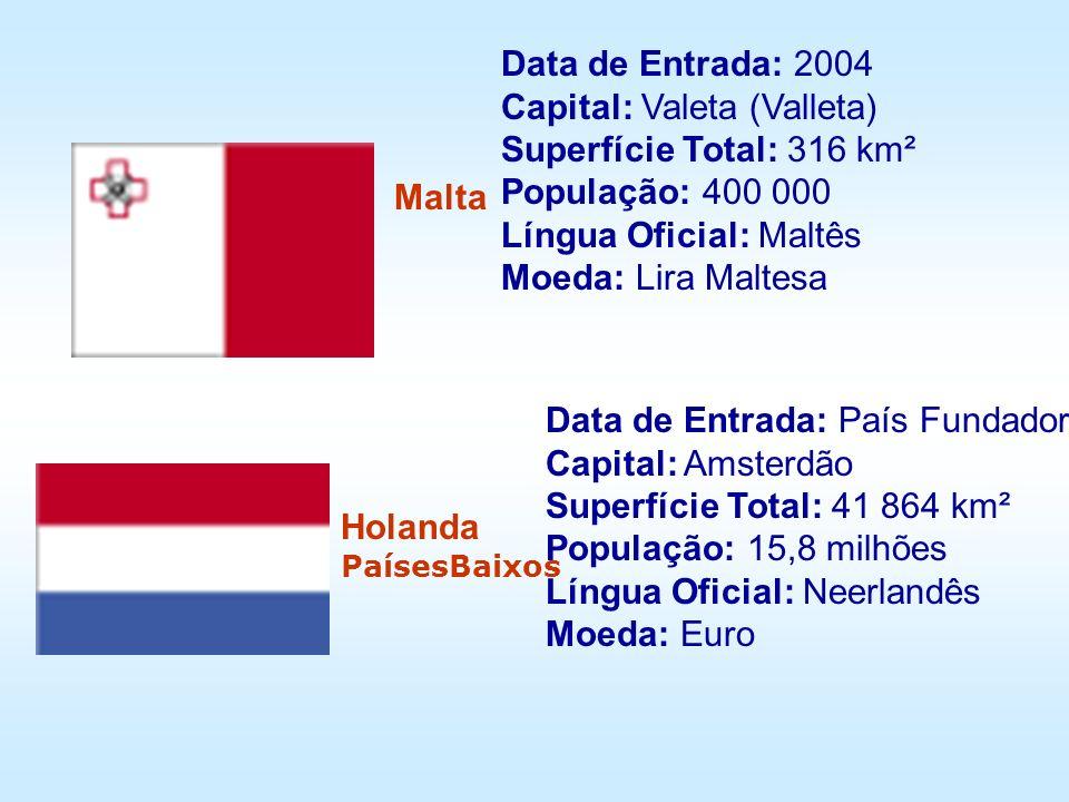 Malta Holanda PaísesBaixos Data de Entrada: 2004 Capital: Valeta (Valleta) Superfície Total: 316 km² População: 400 000 Língua Oficial: Maltês Moeda: