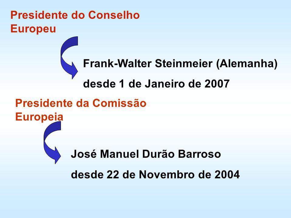 Frank-Walter Steinmeier (Alemanha) desde 1 de Janeiro de 2007 José Manuel Durão Barroso desde 22 de Novembro de 2004 Presidente do Conselho Europeu Pr
