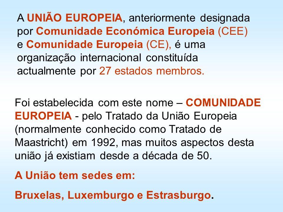 A UNIÃO EUROPEIA, anteriormente designada por Comunidade Económica Europeia (CEE) e Comunidade Europeia (CE), é uma organização internacional constitu