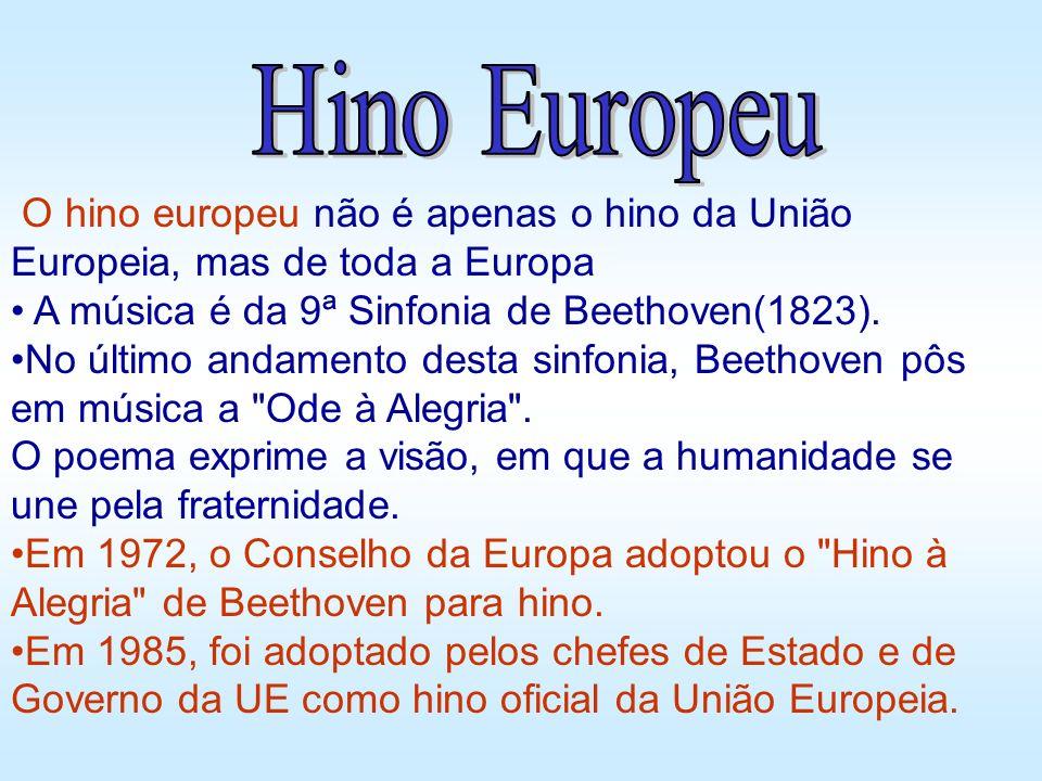 O hino europeu não é apenas o hino da União Europeia, mas de toda a Europa A música é da 9ª Sinfonia de Beethoven(1823). No último andamento desta sin