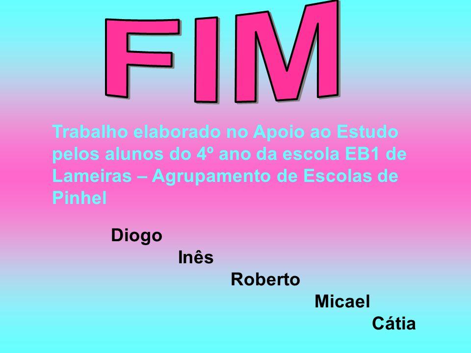 Trabalho elaborado no Apoio ao Estudo pelos alunos do 4º ano da escola EB1 de Lameiras – Agrupamento de Escolas de Pinhel Diogo Inês Roberto Micael Cá