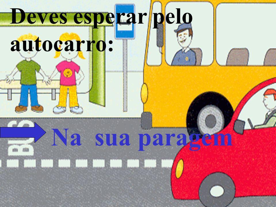 Deves esperar pelo autocarro: Na sua paragem