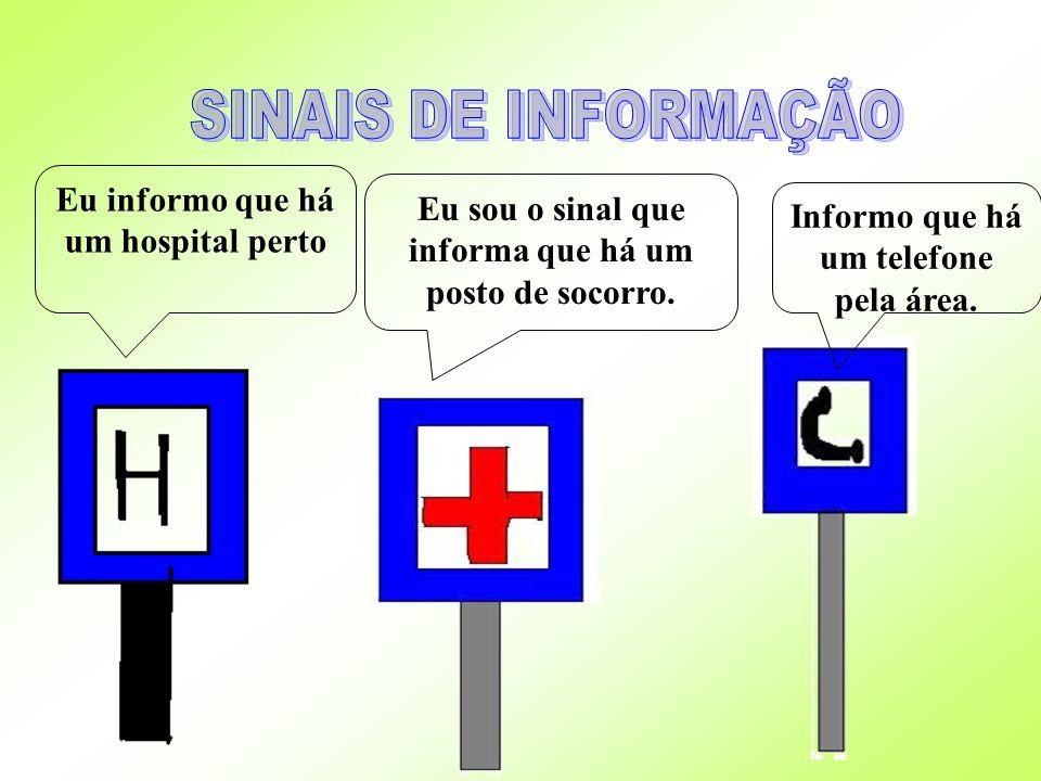 Eu informo que há um hospital perto Eu sou o sinal que informa que há um posto de socorro. Informo que há um telefone pela área.