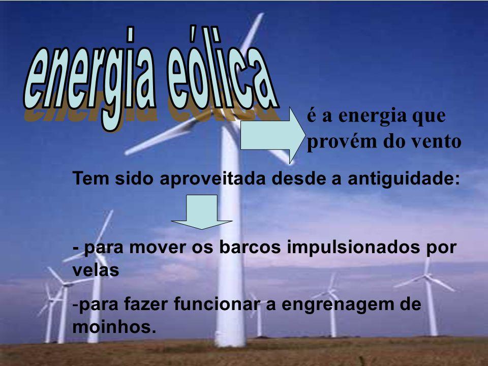 é a energia que provém do vento Tem sido aproveitada desde a antiguidade: - para mover os barcos impulsionados por velas -para fazer funcionar a engre