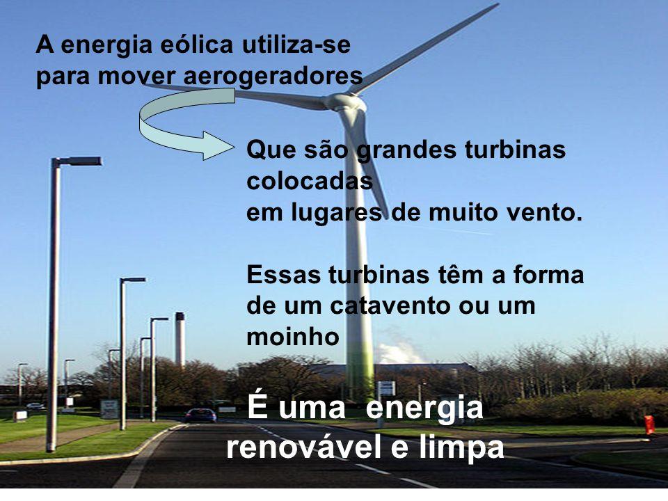 A energia eólica utiliza-se para mover aerogeradores Que são grandes turbinas colocadas em lugares de muito vento. Essas turbinas têm a forma de um ca