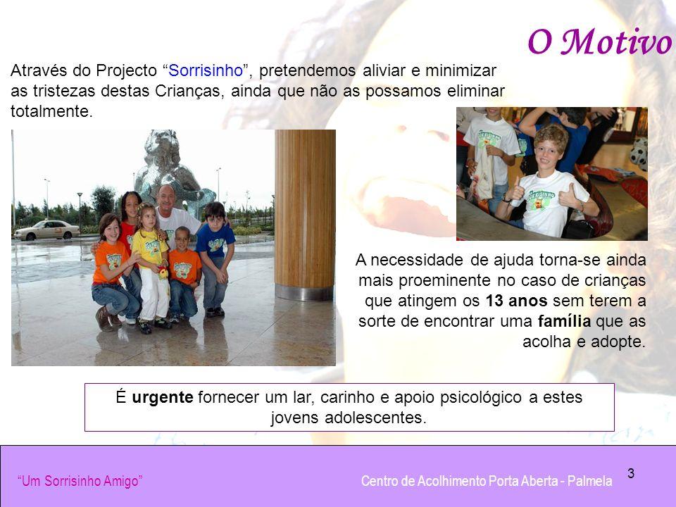 3 O Motivo Através do Projecto Sorrisinho, pretendemos aliviar e minimizar as tristezas destas Crianças, ainda que não as possamos eliminar totalmente