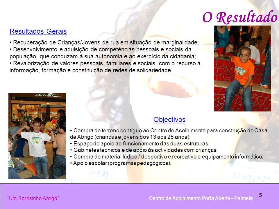 5 O Resultado Resultados Gerais Recuperação de Crianças/Jovens de rua em situação de marginalidade; Desenvolvimento e aquisição de competências pessoa