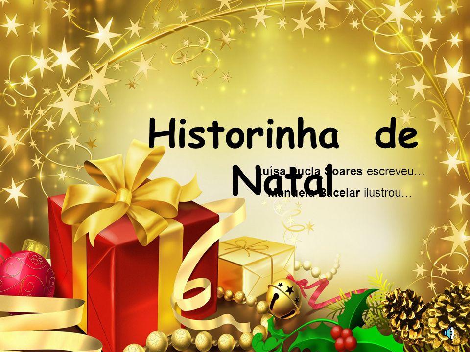 Historinha de Natal Luísa Ducla Soares escreveu… Manuela Bacelar ilustrou…