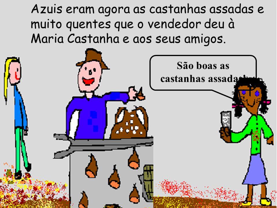 Azuis eram agora as castanhas assadas e muito quentes que o vendedor deu à Maria Castanha e aos seus amigos. São boas as castanhas assadas!