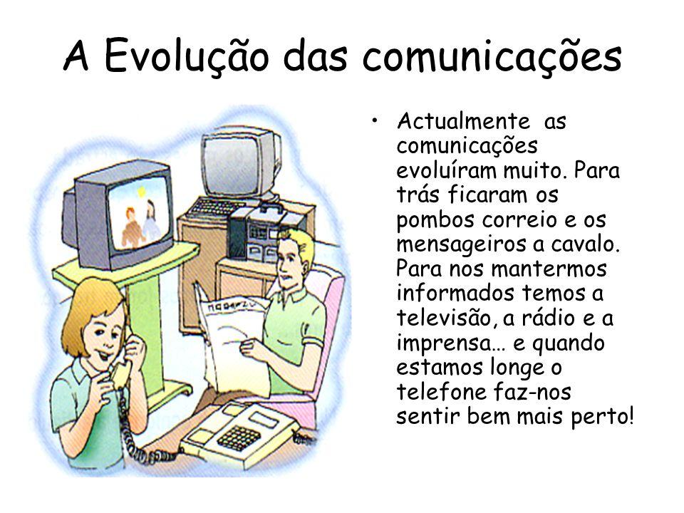 A Evolução das comunicações Actualmente as comunicações evoluíram muito. Para trás ficaram os pombos correio e os mensageiros a cavalo. Para nos mante