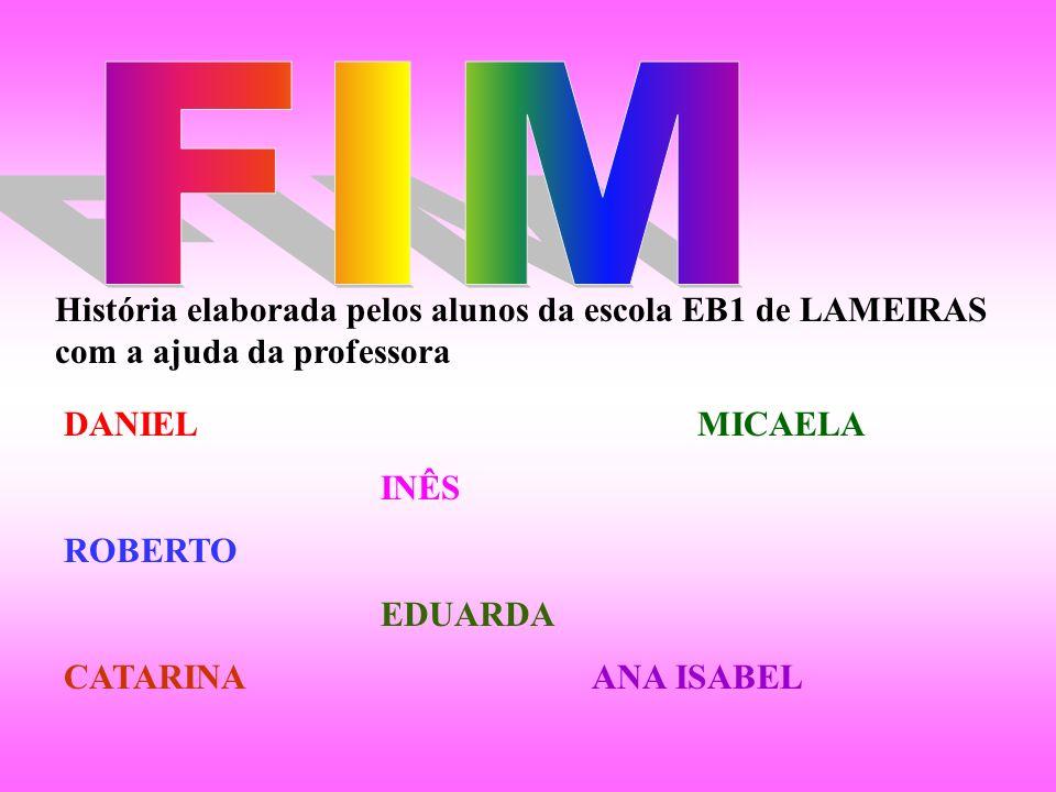 História elaborada pelos alunos da escola EB1 de LAMEIRAS com a ajuda da professora DANIELMICAELA INÊS ROBERTO EDUARDA CATARINAANA ISABEL