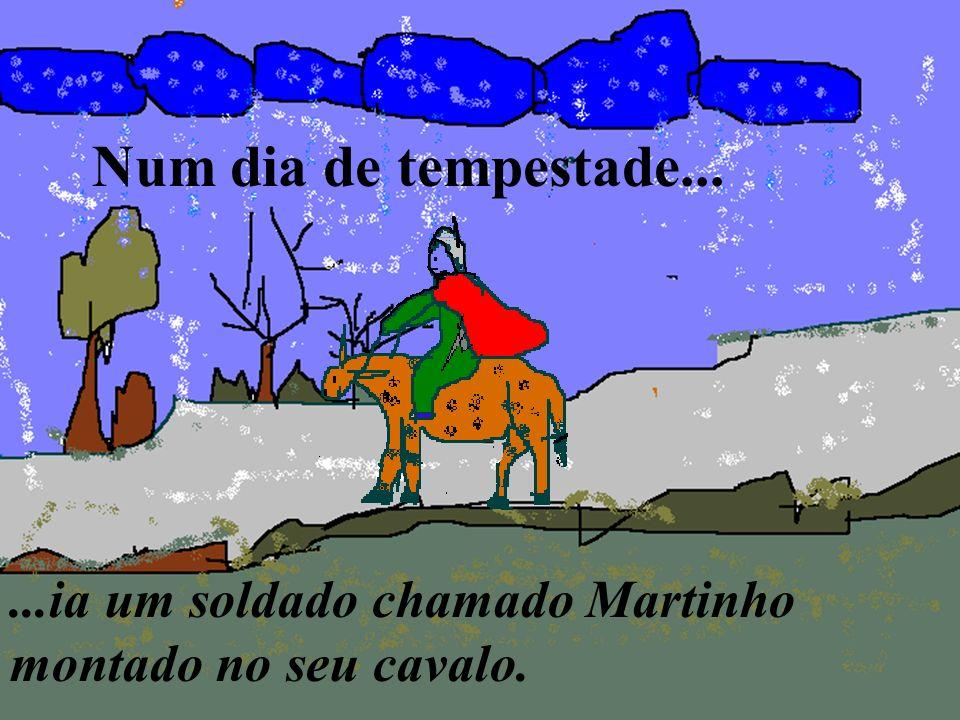 Num dia de tempestade......ia um soldado chamado Martinho montado no seu cavalo.