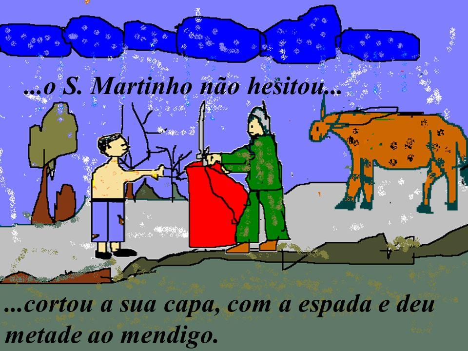 Assim com metade da capa do S. Martinho, o mendigo já caminhou mais quentinho