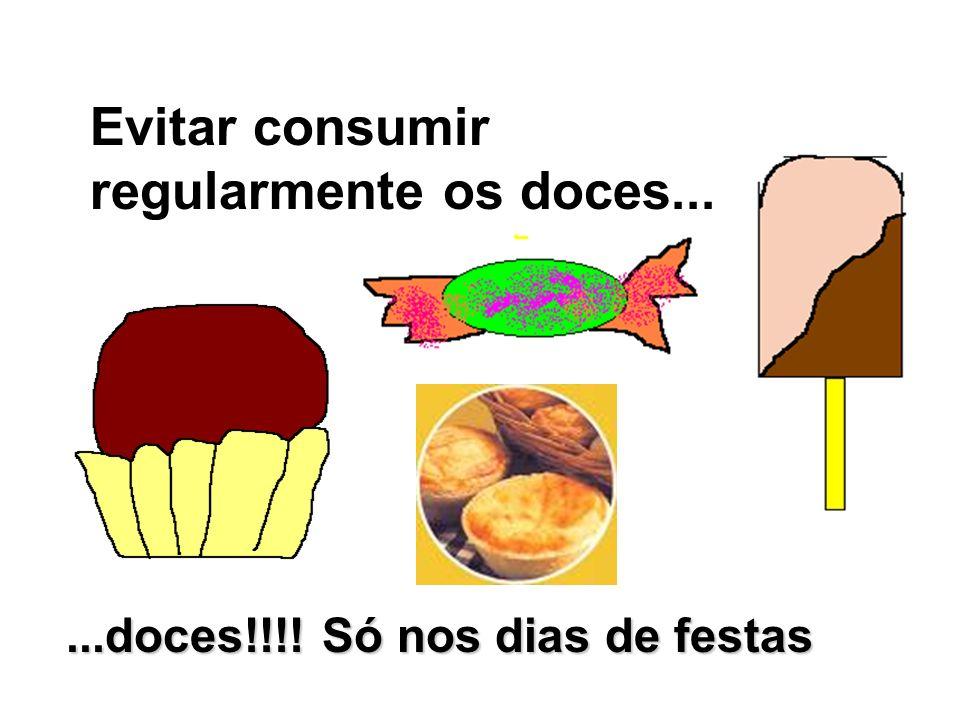 Evitar consumir regularmente os doces......doces!!!! Só nos dias de festas