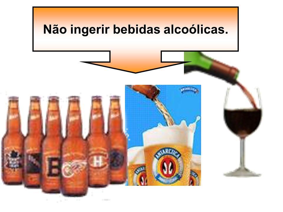 Não ingerir bebidas alcoólicas.