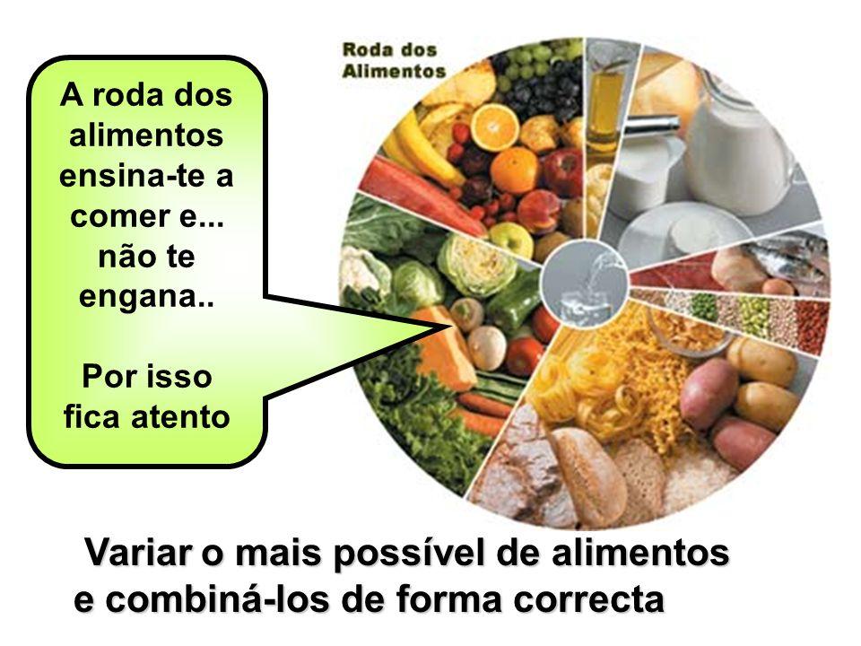 A roda dos alimentos ensina-te a comer e... não te engana.. Por isso fica atento Variar o mais possível de alimentos e combiná-los de forma correcta