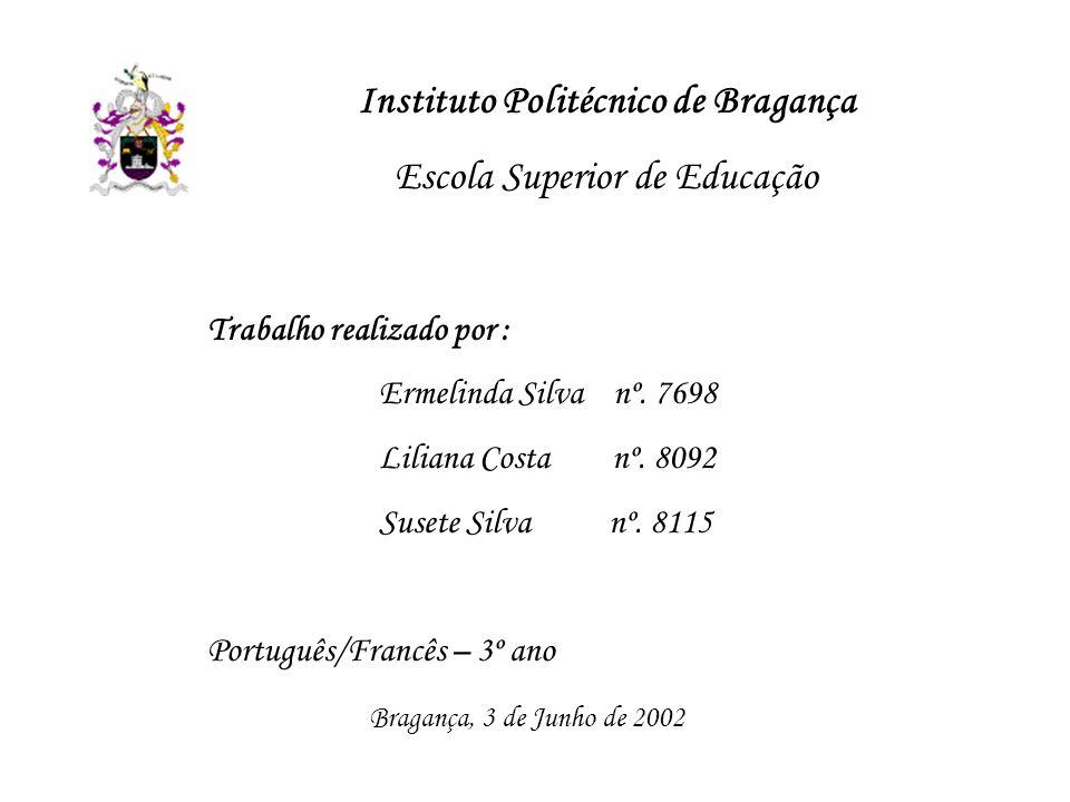 Instituto Politécnico de Bragança Escola Superior de Educação Trabalho realizado por : Ermelinda Silva nº. 7698 Liliana Costa nº. 8092 Susete Silva nº