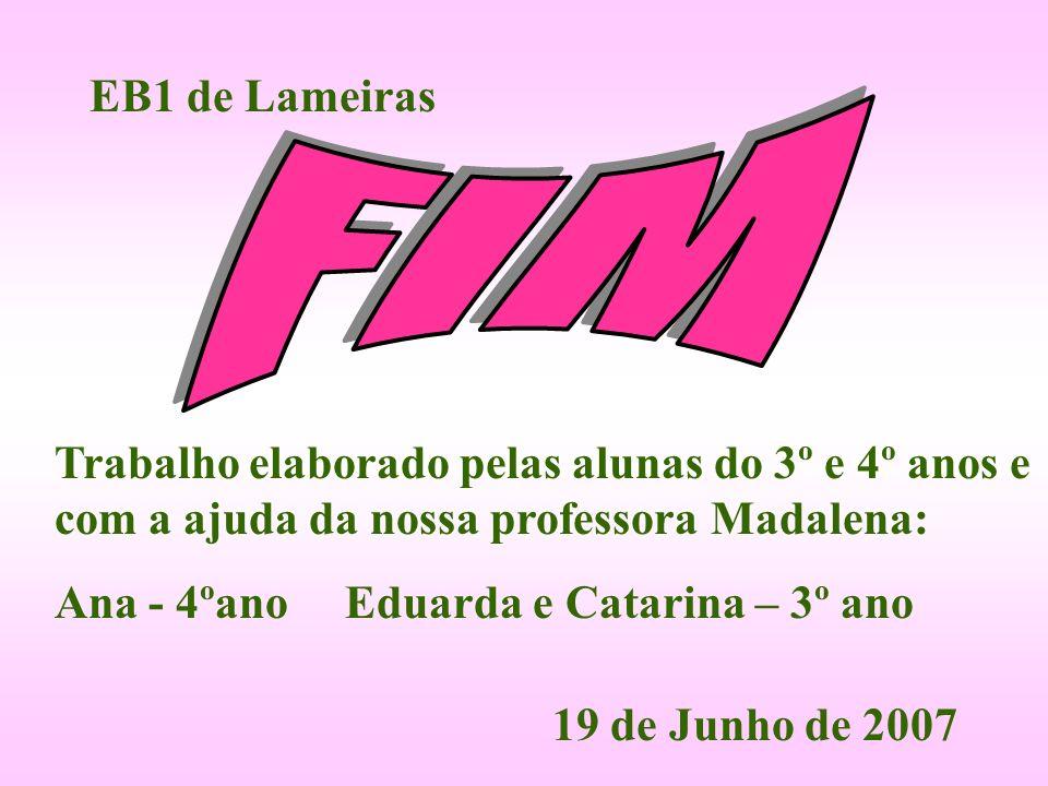 Trabalho elaborado pelas alunas do 3º e 4º anos e com a ajuda da nossa professora Madalena: Ana - 4ºano Eduarda e Catarina – 3º ano EB1 de Lameiras 19 de Junho de 2007