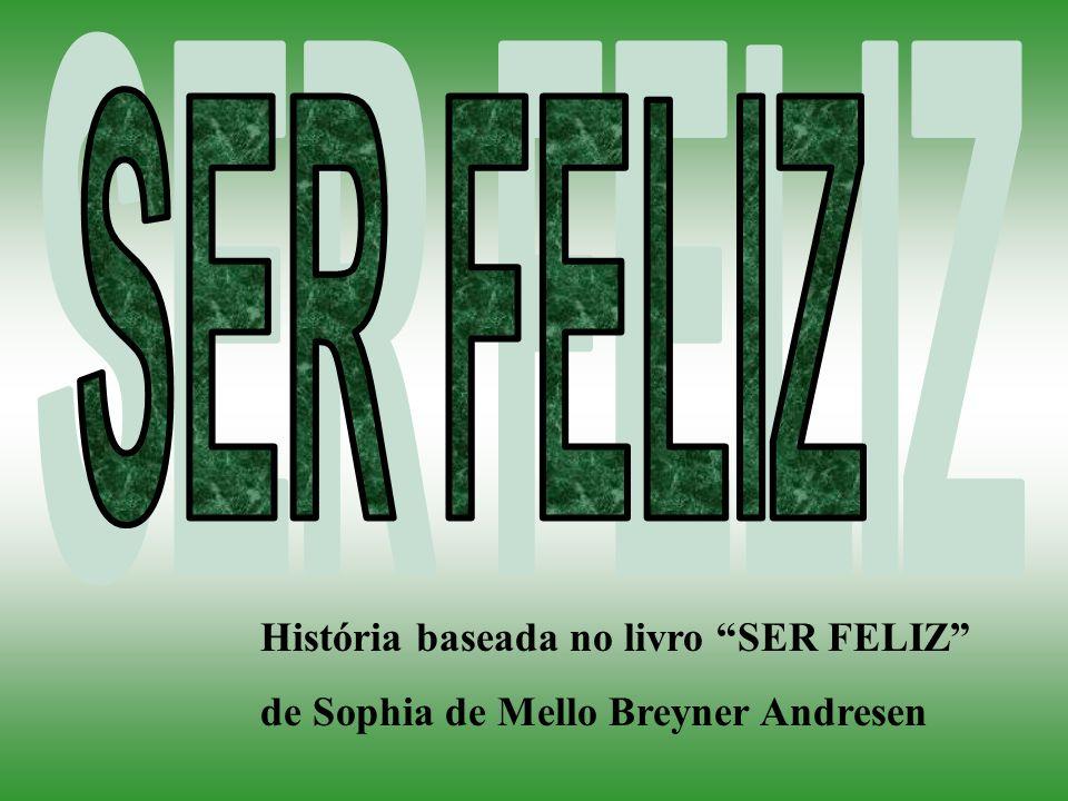 História baseada no livro SER FELIZ de Sophia de Mello Breyner Andresen