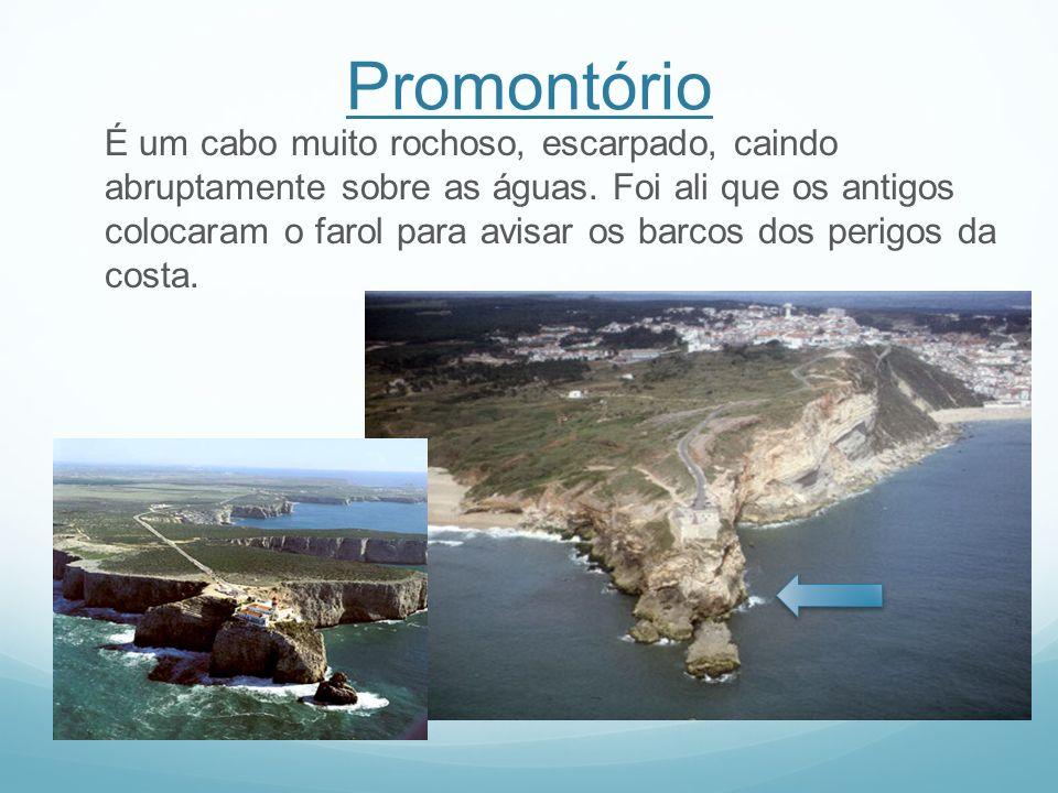 Promontório É um cabo muito rochoso, escarpado, caindo abruptamente sobre as águas. Foi ali que os antigos colocaram o farol para avisar os barcos dos