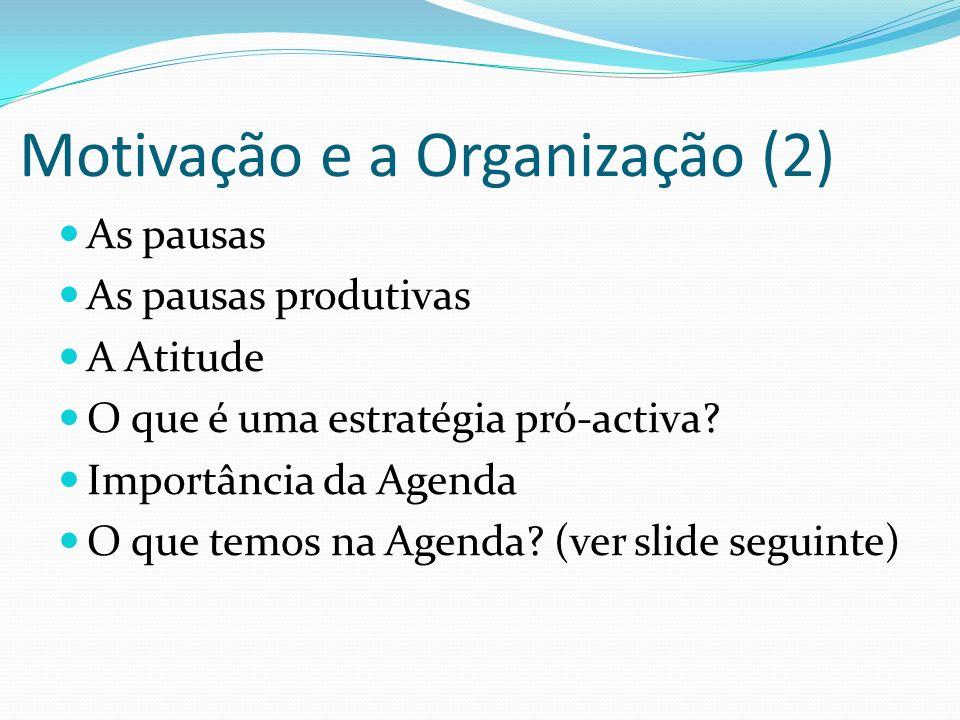 Motivação e a Organização (2) As pausas As pausas produtivas A Atitude O que é uma estratégia pró-activa? Importância da Agenda O que temos na Agenda?
