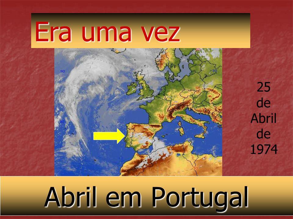 Era uma vez 25 de Abril de 1974 Abril em Portugal