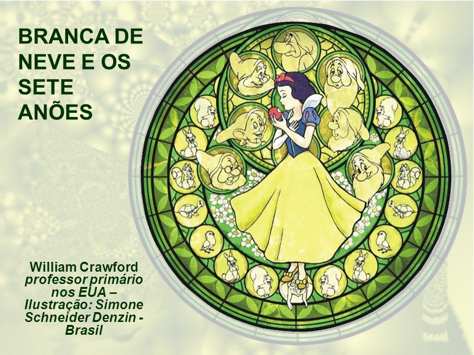 William Crawford professor primário nos EUA – Ilustração: Simone Schneider Denzin - Brasil BRANCA DE NEVE E OS SETE ANÕES