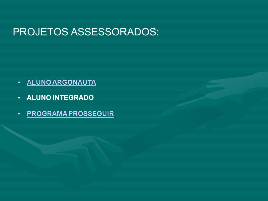 PROJETOS ASSESSORADOS: ALUNO ARGONAUTA ALUNO INTEGRADO PROGRAMA PROSSEGUIR