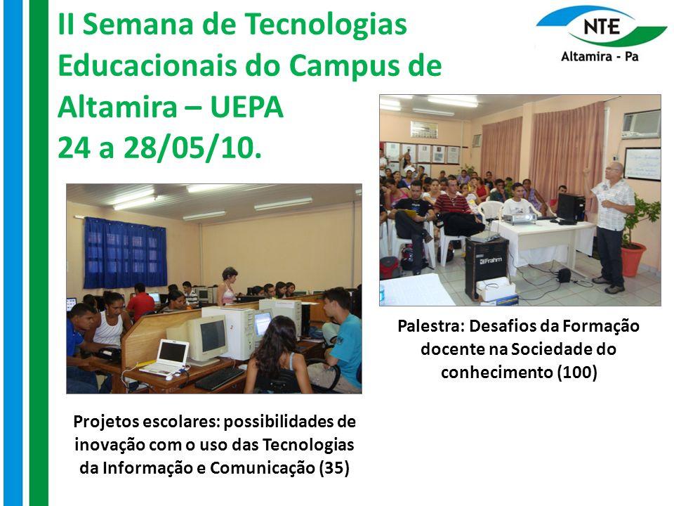 II Semana de Tecnologias Educacionais do Campus de Altamira – UEPA 24 a 28/05/10. Projetos escolares: possibilidades de inovação com o uso das Tecnolo
