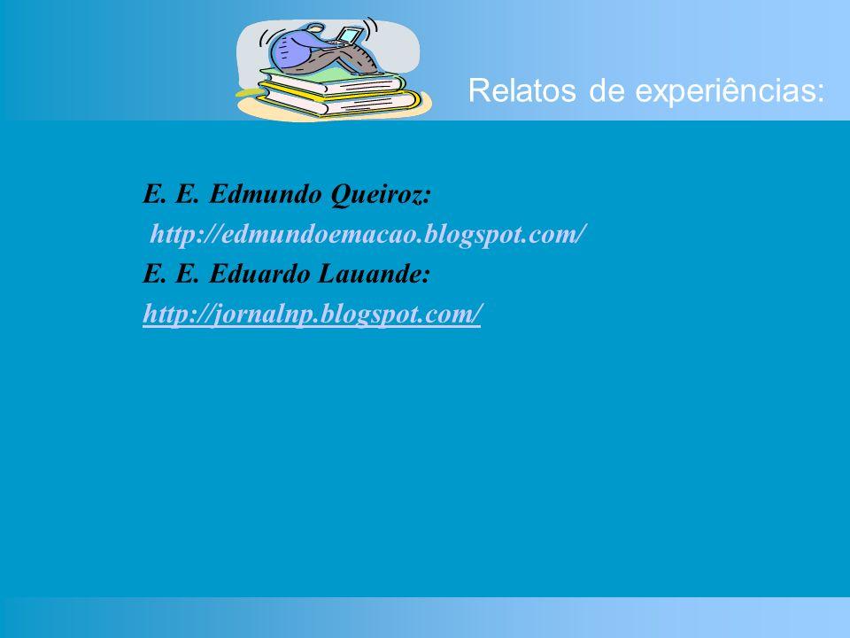 Relatos de experiências: E. E. Edmundo Queiroz: http://edmundoemacao.blogspot.com/ E.