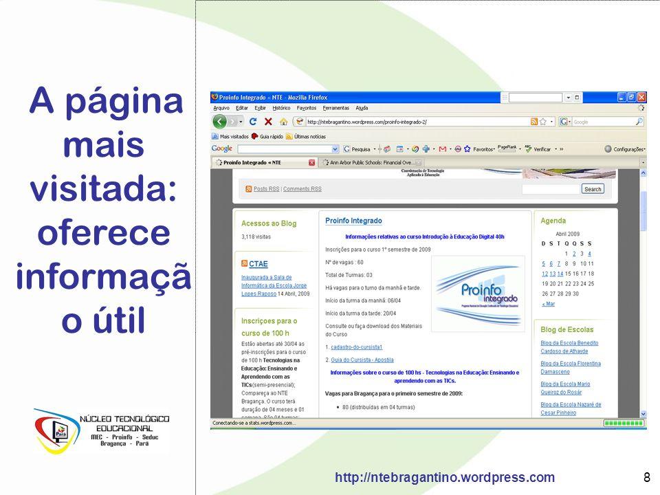 8 A página mais visitada: oferece informaçã o útil http://ntebragantino.wordpress.com