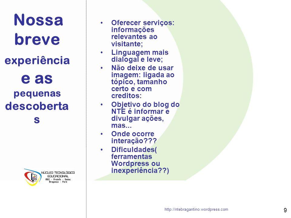 Nossa breve experiência e as pequenas descoberta s Oferecer serviços: informações relevantes ao visitante; Linguagem mais dialogal e leve; Não deixe d
