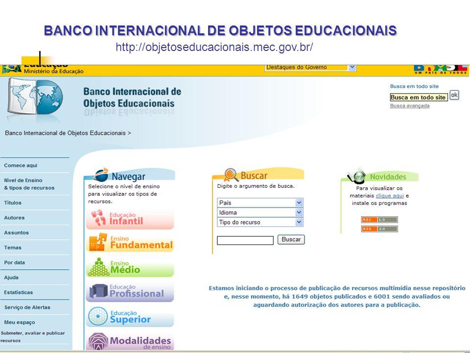 BANCO INTERNACIONAL DE OBJETOS EDUCACIONAIS BANCO INTERNACIONAL DE OBJETOS EDUCACIONAIS http://objetoseducacionais.mec.gov.br/
