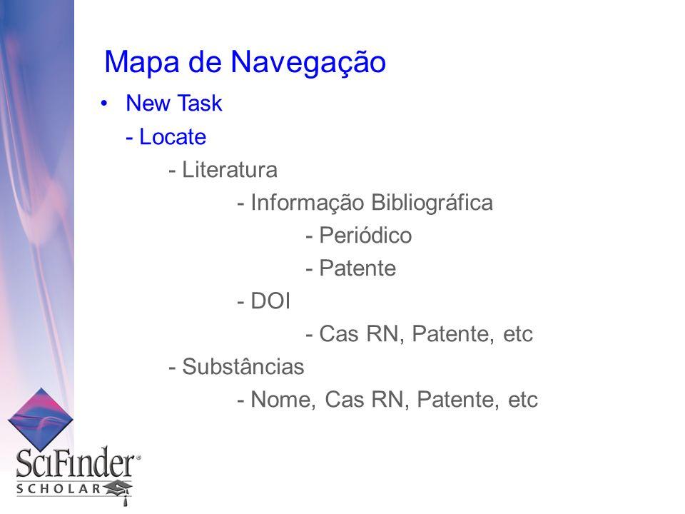 Mapa de Navegação New Task - Locate - Literatura - Informação Bibliográfica - Periódico - Patente - DOI - Cas RN, Patente, etc - Substâncias - Nome, Cas RN, Patente, etc