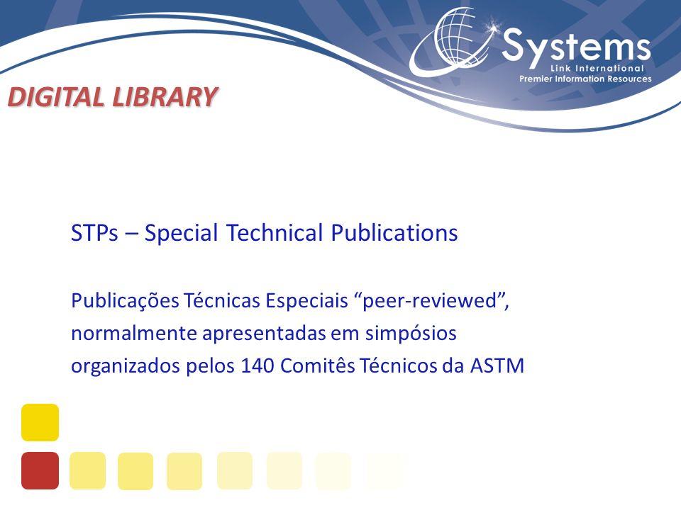 DIGITAL LIBRARY STPs – Special Technical Publications Publicações Técnicas Especiais peer-reviewed, normalmente apresentadas em simpósios organizados pelos 140 Comitês Técnicos da ASTM