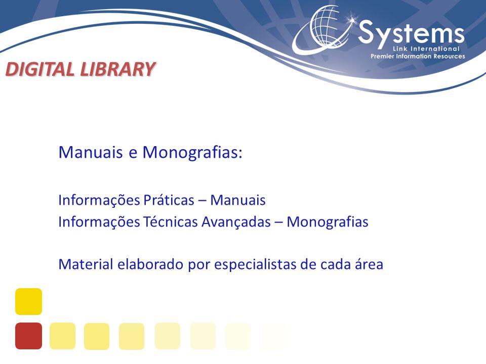 DIGITAL LIBRARY Manuais e Monografias: Informações Práticas – Manuais Informações Técnicas Avançadas – Monografias Material elaborado por especialistas de cada área