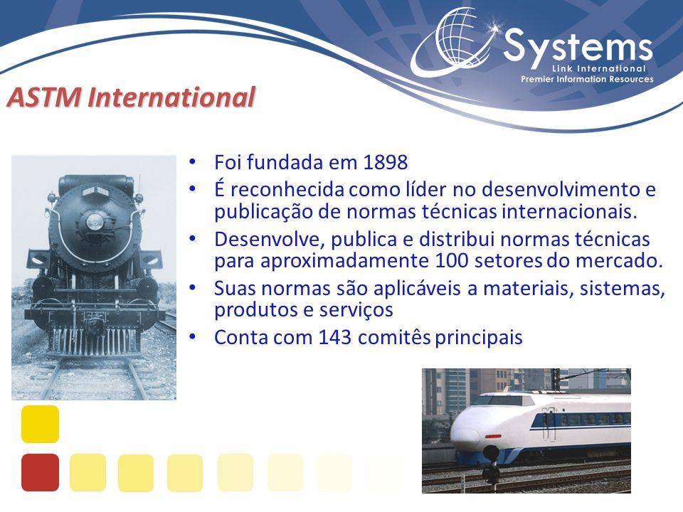 ASTM International Foi fundada em 1898 É reconhecida como líder no desenvolvimento e publicação de normas técnicas internacionais. Desenvolve, publica