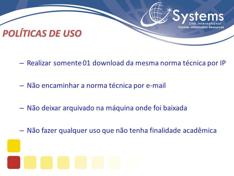 – Realizar somente 01 download da mesma norma técnica por IP – Não encaminhar a norma técnica por e-mail – Não deixar arquivado na máquina onde foi ba