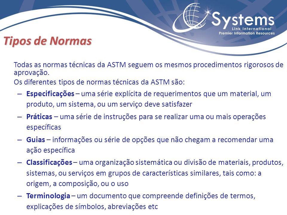 Tipos de Normas Todas as normas técnicas da ASTM seguem os mesmos procedimentos rigorosos de aprovação. Os diferentes tipos de normas técnicas da ASTM