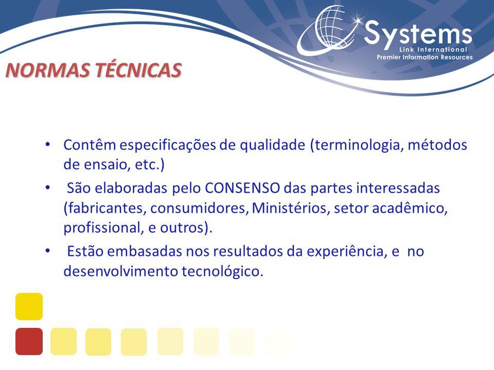 NORMAS TÉCNICAS Contêm especificações de qualidade (terminologia, métodos de ensaio, etc.) São elaboradas pelo CONSENSO das partes interessadas (fabricantes, consumidores, Ministérios, setor acadêmico, profissional, e outros).