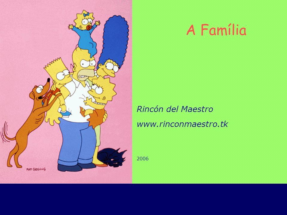 Rincón del Maestro www.rinconmaestro.tk 2006 A Família