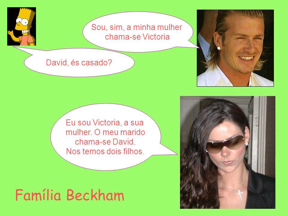 David, és casado? Sou, sim, a minha mulher chama-se Victoria Eu sou Victoria, a sua mulher. O meu marido chama-se David. Nos temos dois filhos. Famíli