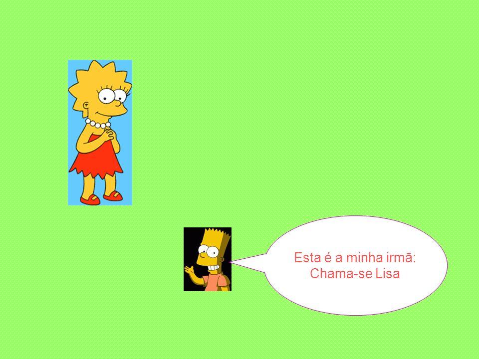 Esta é a minha irmã: Chama-se Lisa