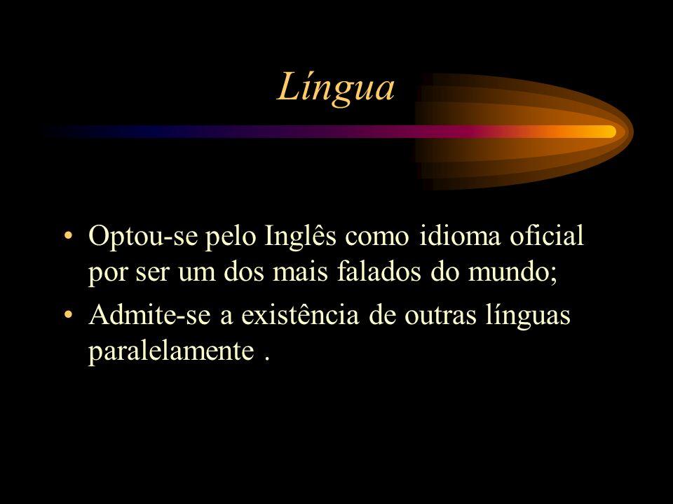 Língua Optou-se pelo Inglês como idioma oficial por ser um dos mais falados do mundo; Admite-se a existência de outras línguas paralelamente.