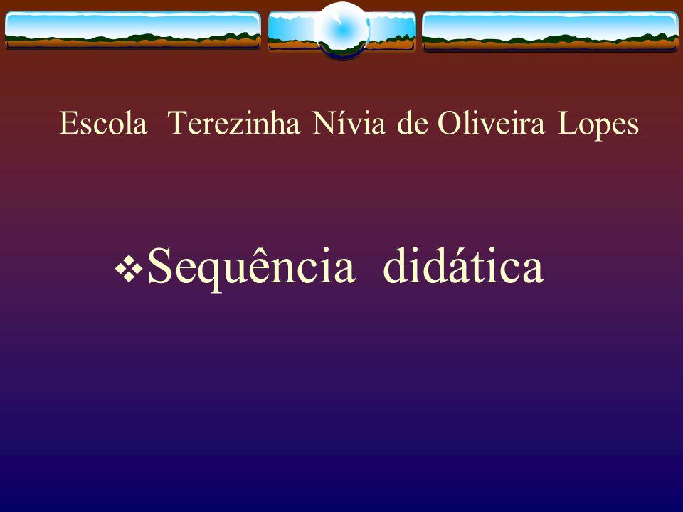 Escola Terezinha Nívia de Oliveira Lopes Sequência didática