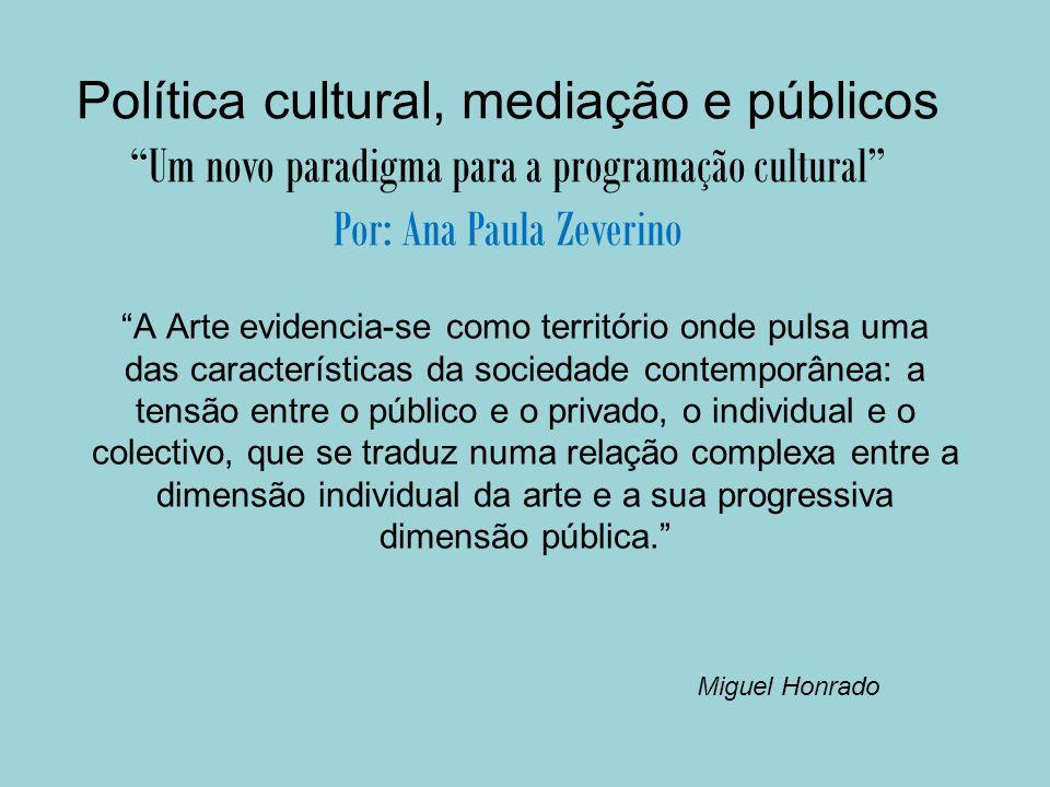 Política cultural, mediação e públicos Um novo paradigma para a programação cultural Evolução da sociedade da informação (séc.