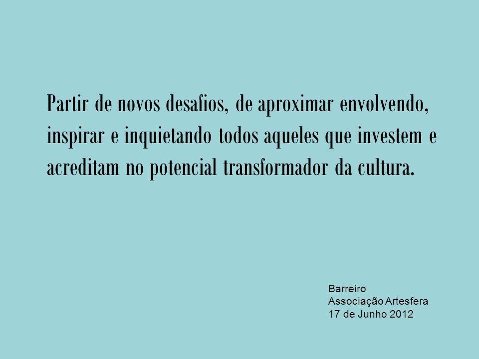 Partir de novos desafios, de aproximar envolvendo, inspirar e inquietando todos aqueles que investem e acreditam no potencial transformador da cultura