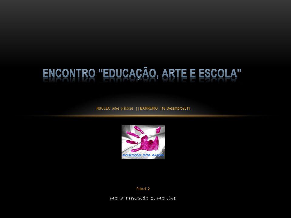 NUCLEO artes plásticas | | BARREIRO | 18 Dezembro2011 Painel 2 Maria Fernanda C. Martins