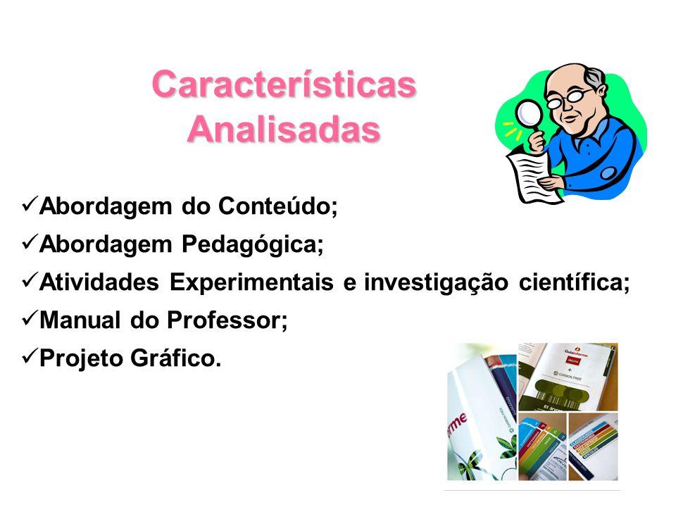 Características Analisadas Abordagem do Conteúdo; Abordagem Pedagógica; Atividades Experimentais e investigação científica; Manual do Professor; Projeto Gráfico.